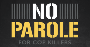 Cop Killers Shouldn't Get Parole!